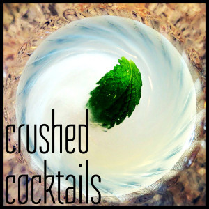 Crushed Cocktails – Cocktail Recipes Using Fresh Herbs and Spices